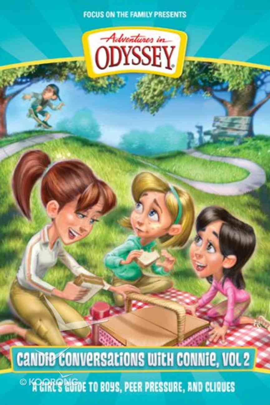 A Girls Guide to Boys, Peer Pressure and Cliques (Adventures In Odyssey Candid Conversations With Connie Series) Paperback