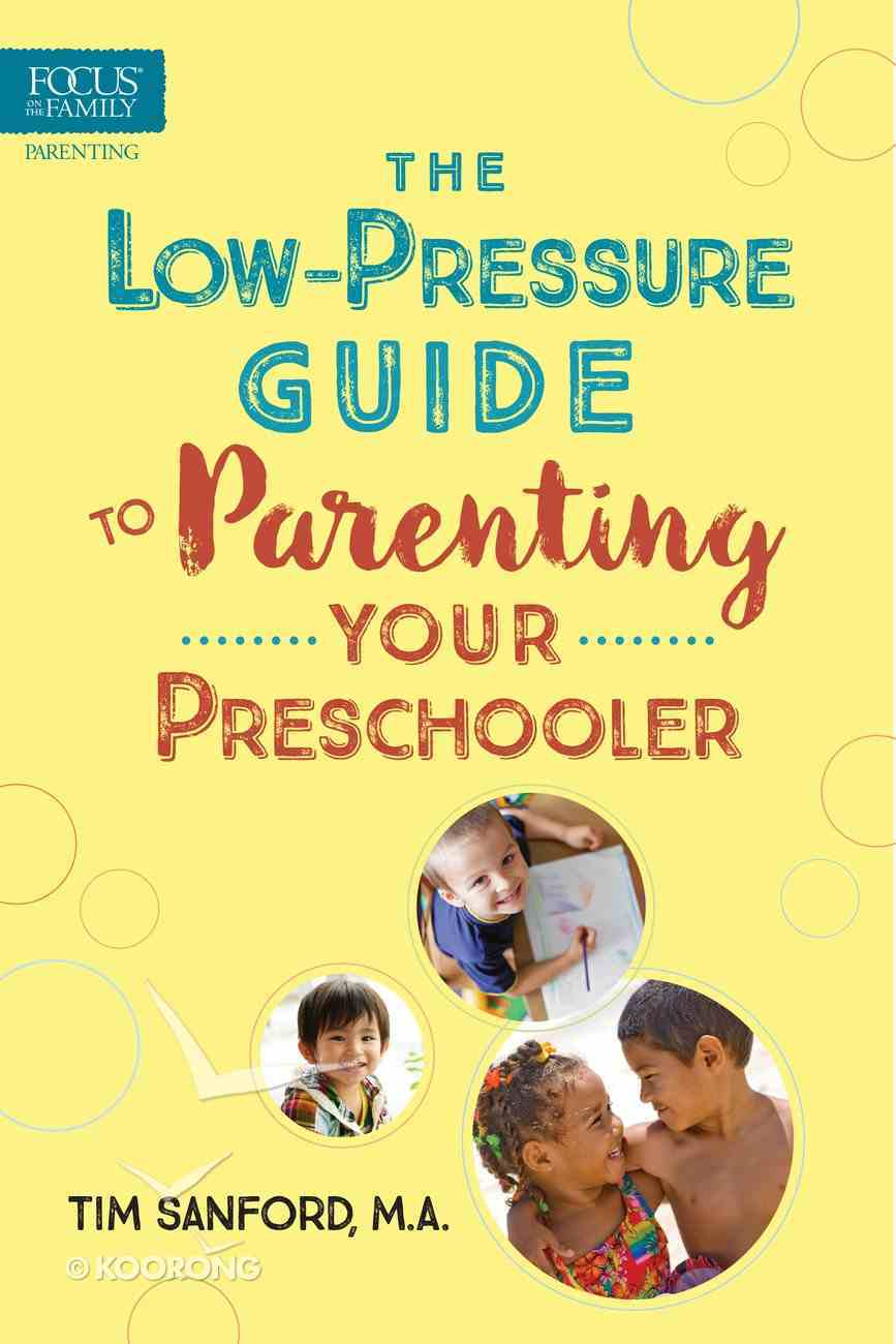The Low-Pressure Guide to Parenting Your Preschooler Paperback