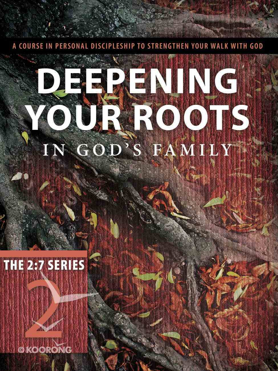 New 2: 7 Series #02  Deepening Your Roots in God's Family (#02 in New 2 7 Series) Paperback