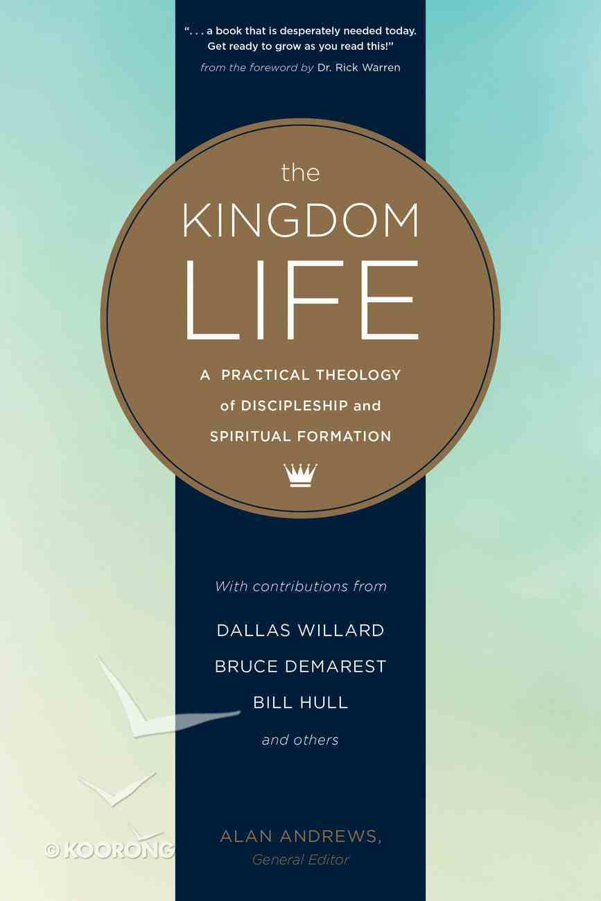 The Kingdom Life: A Practical Theology of Discipleship and Spiritual Formation Paperback