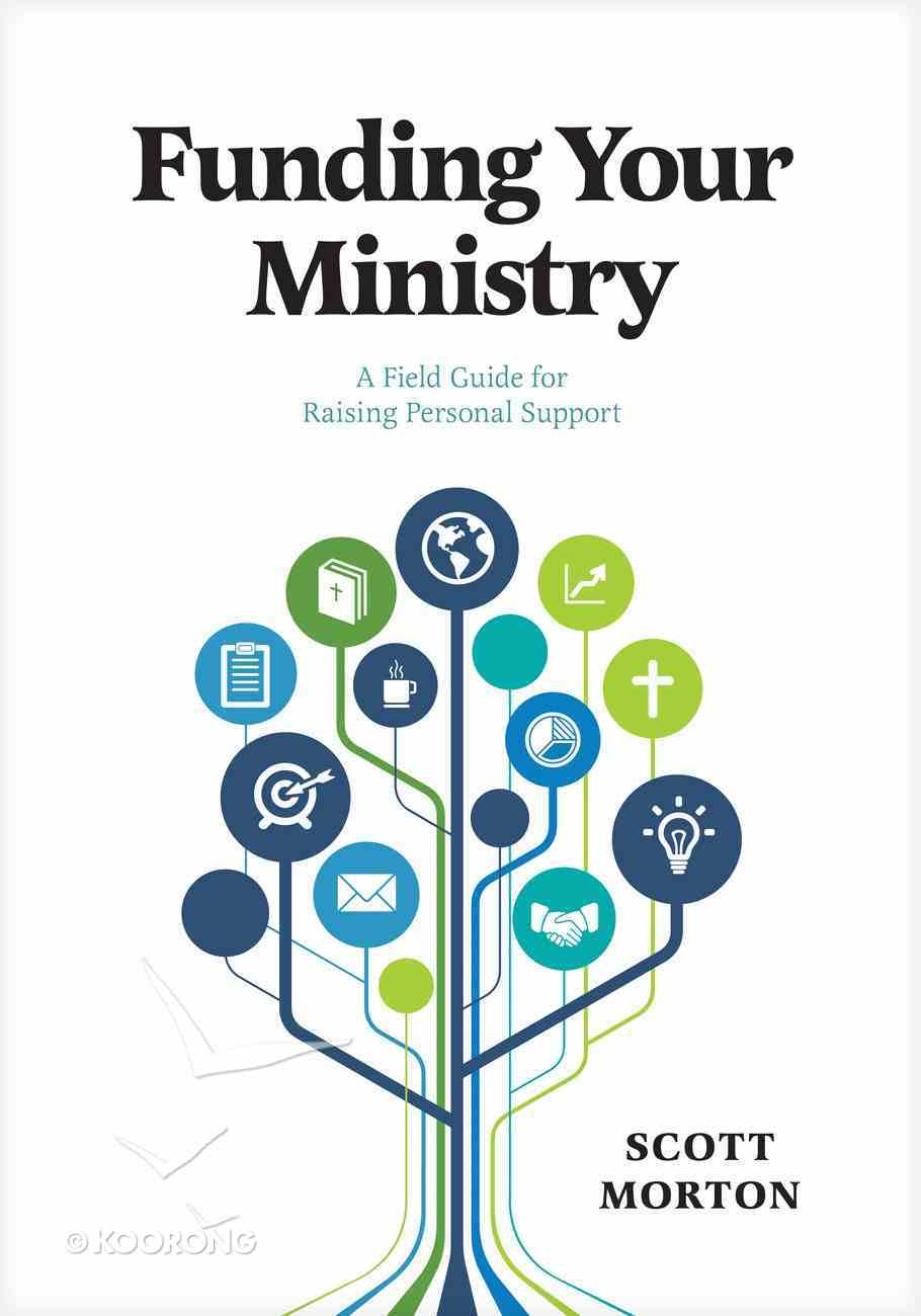 Funding Your Ministry: An In-Depth, Biblical Guide For Successfully Raising Personal Support Paperback