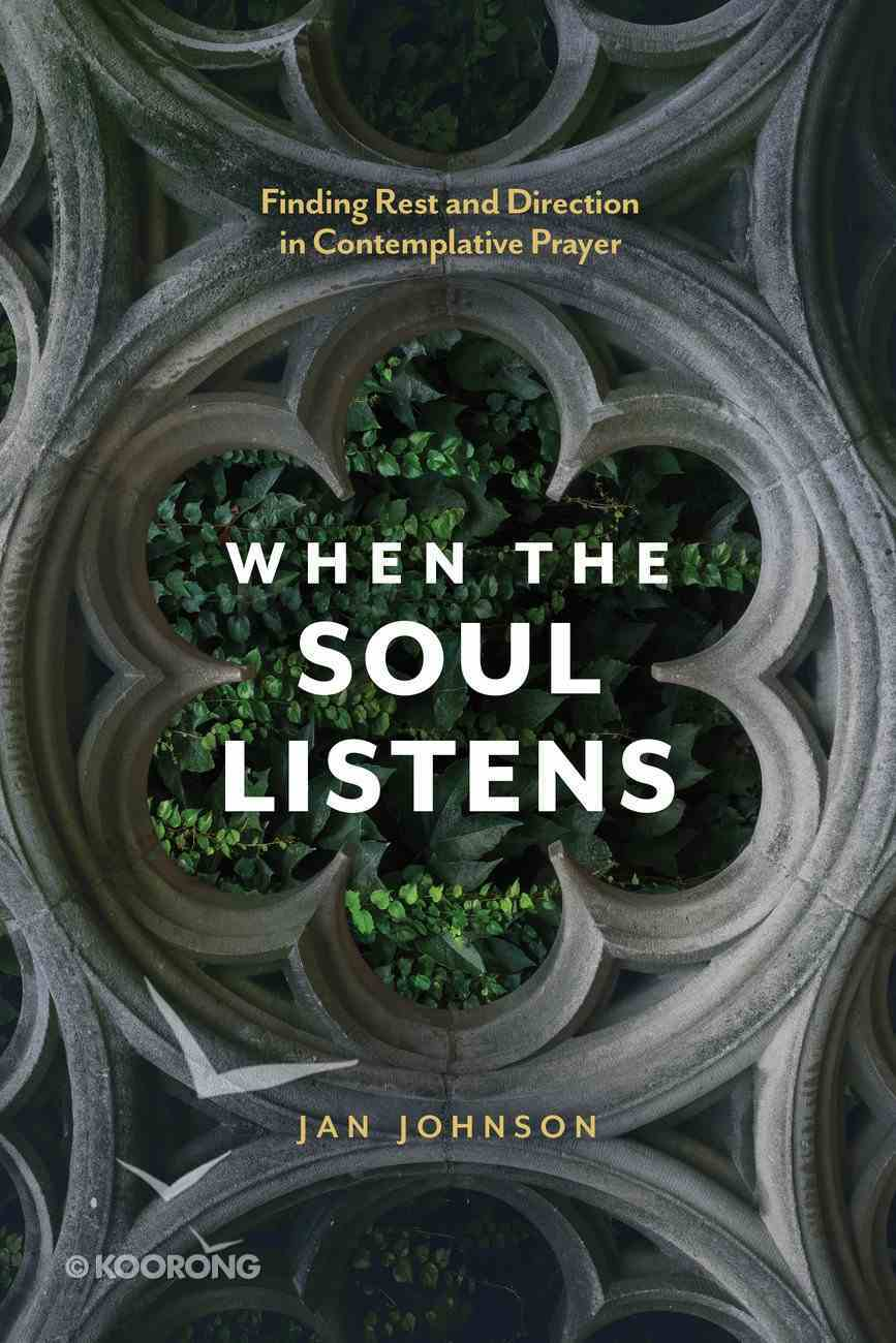 When the Soul Listens: Finding Rest and Direction in Contemplative Prayer Paperback