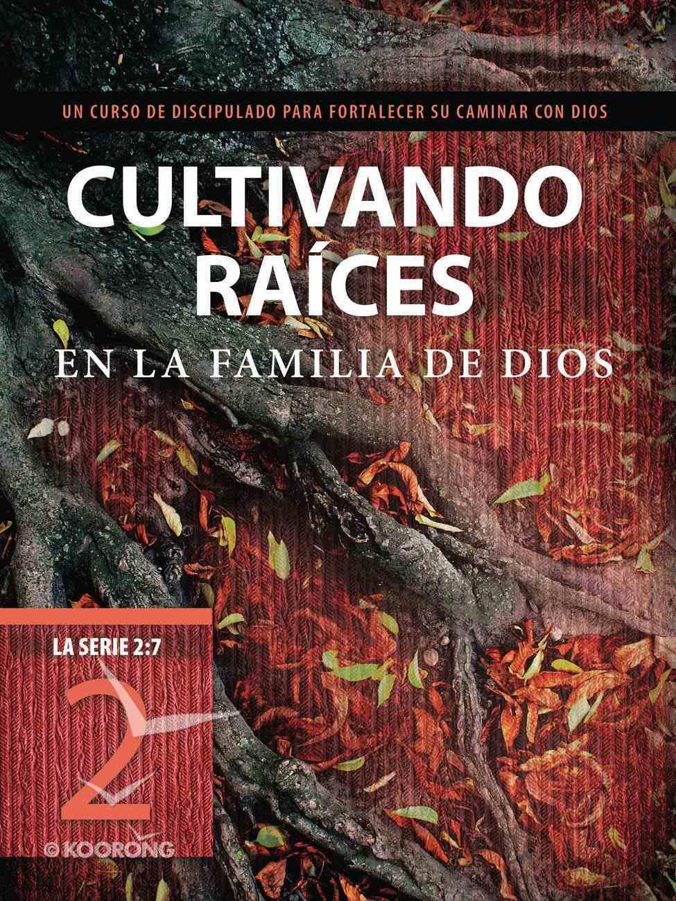 2: 7 #02  Cultivando Races En La Familia De Dios  Un Curso De Discipulado Para Fortalecer Su Caminar Con Dios (#2 in La Serie 2 7 Series) Paperback