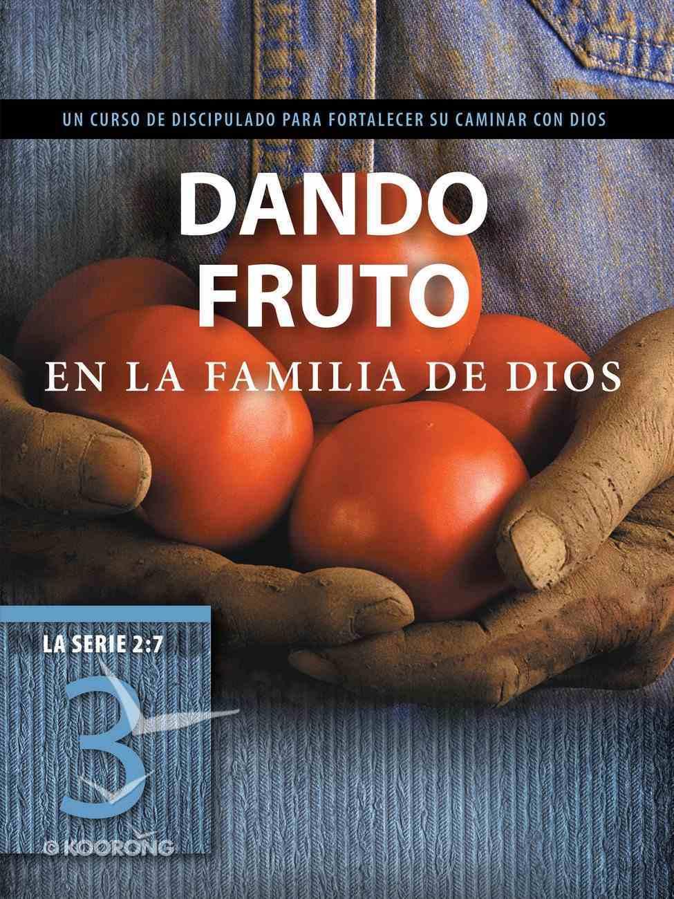 2: 7 #03  Dando Fruto En La Familia De Dios  Un Curso De Discipulado Para Fortalecer Su Caminar Con Dios (#3 in La Serie 2 7 Series) Paperback
