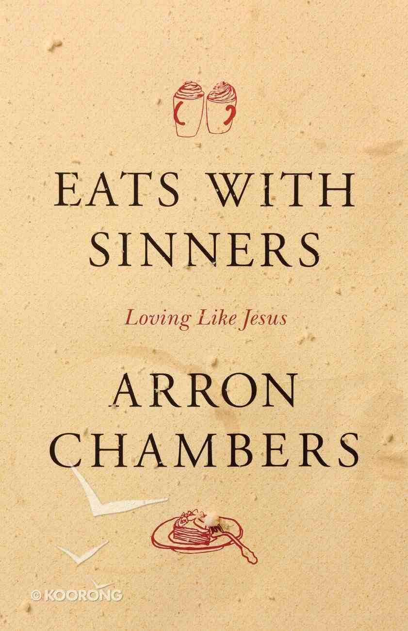 Eats With Sinners: Loving Like Jesus Paperback
