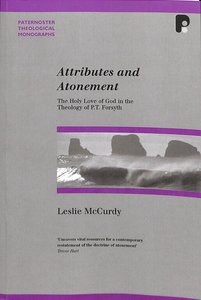 Product: Pbtm: Attributes And Atonement: Holy Love Of God In Theology Of Pt Forsyth Image