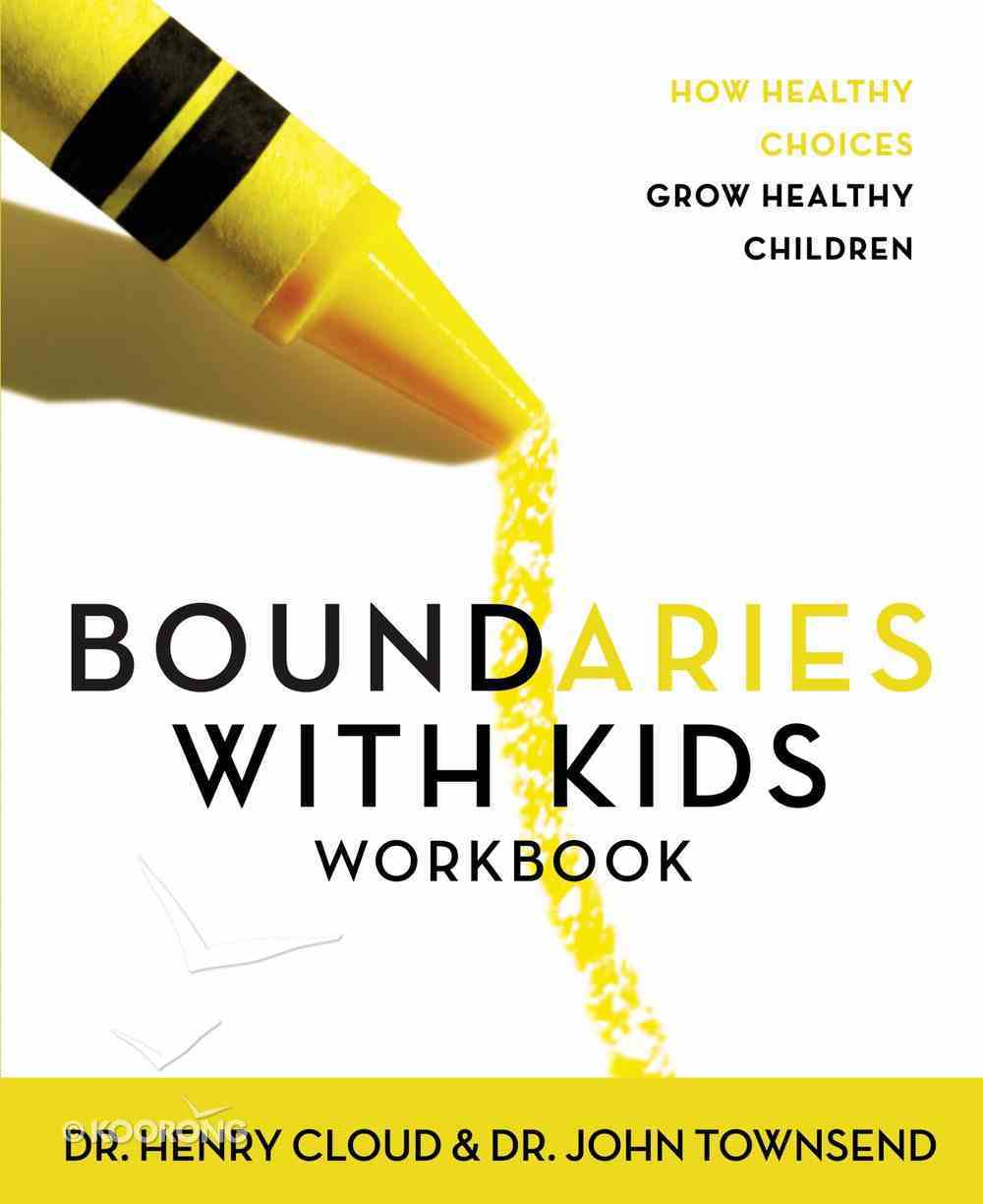 Boundaries With Kids: When to Say Yes, When to Say No to Help Your Children Gain Control of Their Lives (Workbook) Paperback