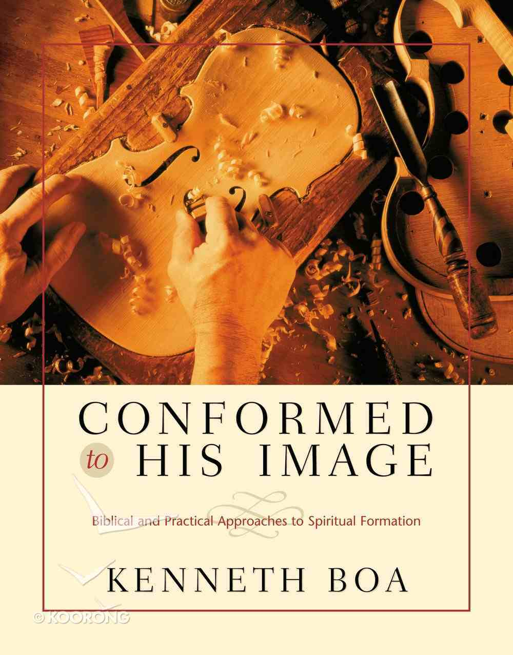 Conformed to His Image: Biblical and Practical Approaches to Spiritual Formation Hardback