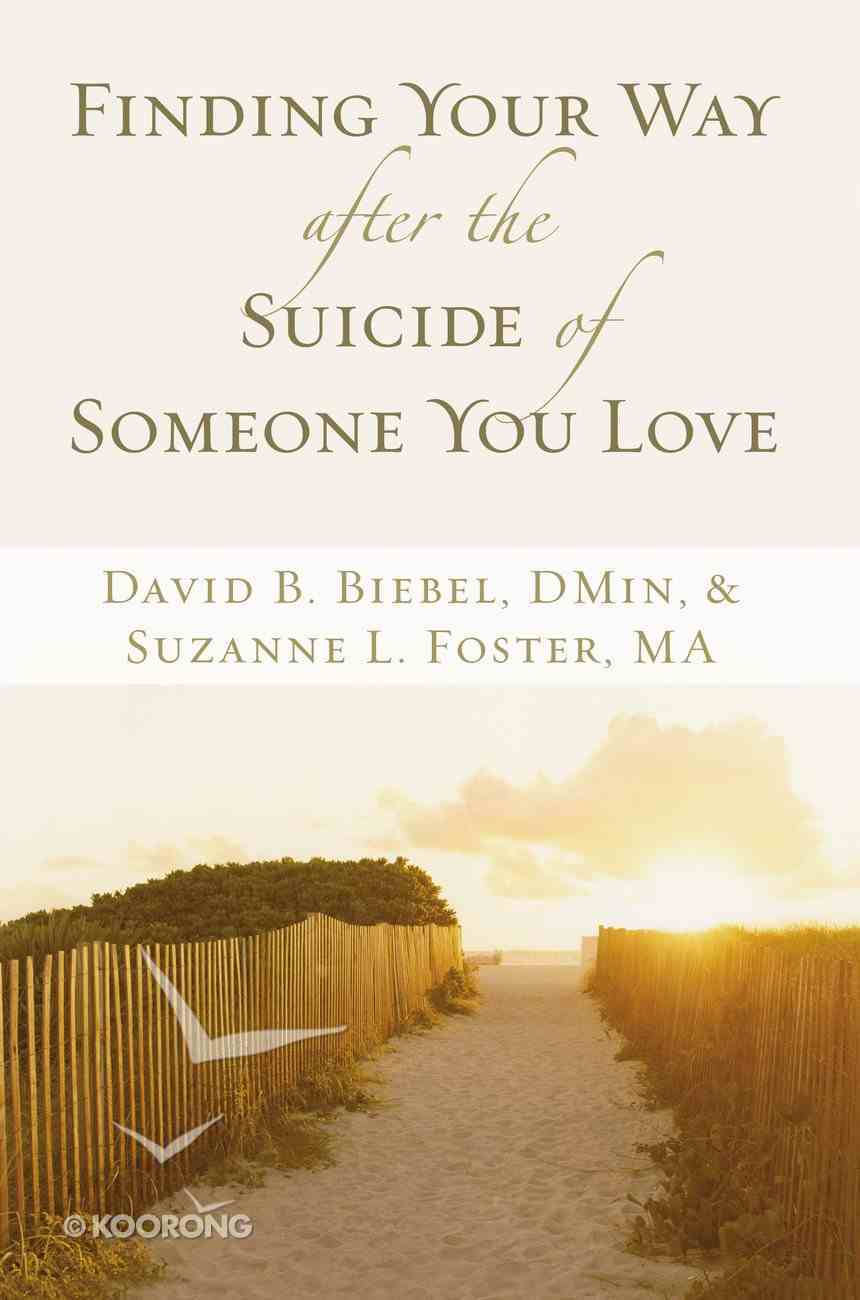 Finding Your Way After the Suicide of Someone You Love Paperback