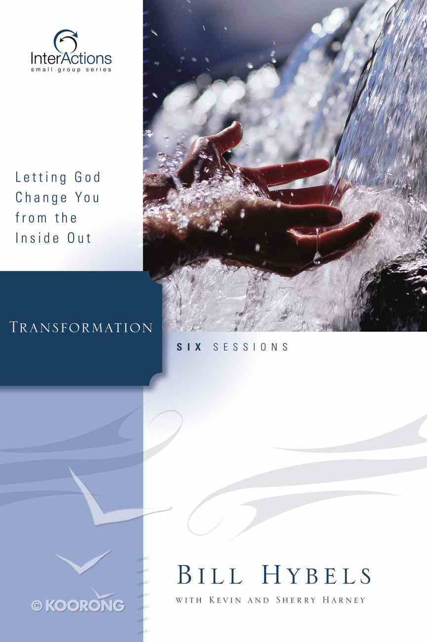 Interactions: Transformation - Letting God Change You From the Inside Out (Interactions Small Group Series) Paperback