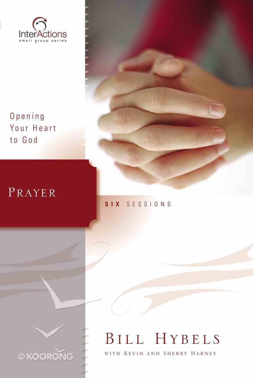 Interactions: Prayer - Opening Your Heart to God (Interactions Small Group Series) Paperback
