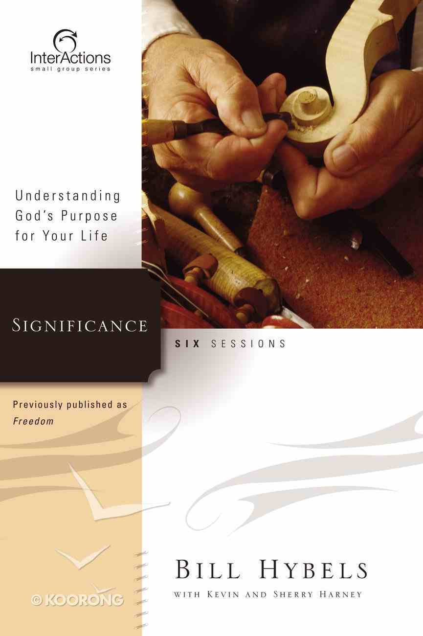 Interactions: Significance - Understanding God's Purpose For Your Life (Interactions Small Group Series) Paperback