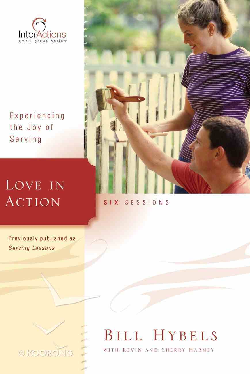 Interactions: Love in Action - Experiencing the Joy of Serving (Interactions Small Group Series) Paperback