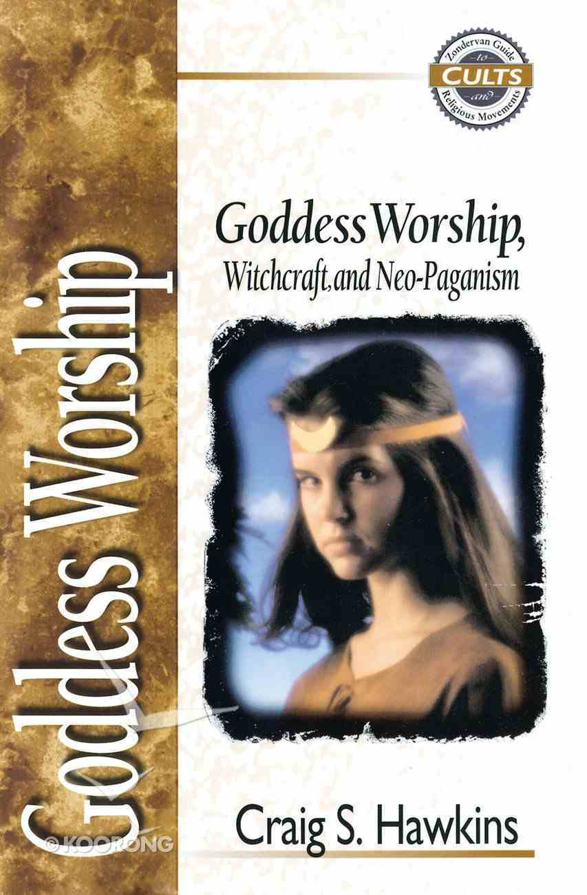 Goddess Worship, Witchcraft, and Neo-Paganism (Zondervan Guide To Cults & Religious Movements Series) Paperback