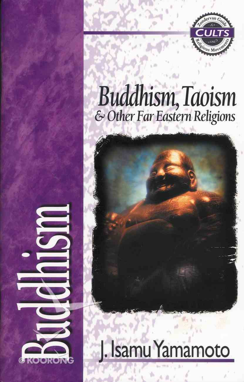 Buddhism, Taoism & Other Far Eastern Religions (Zondervan Guide To Cults & Religious Movements Series) Paperback