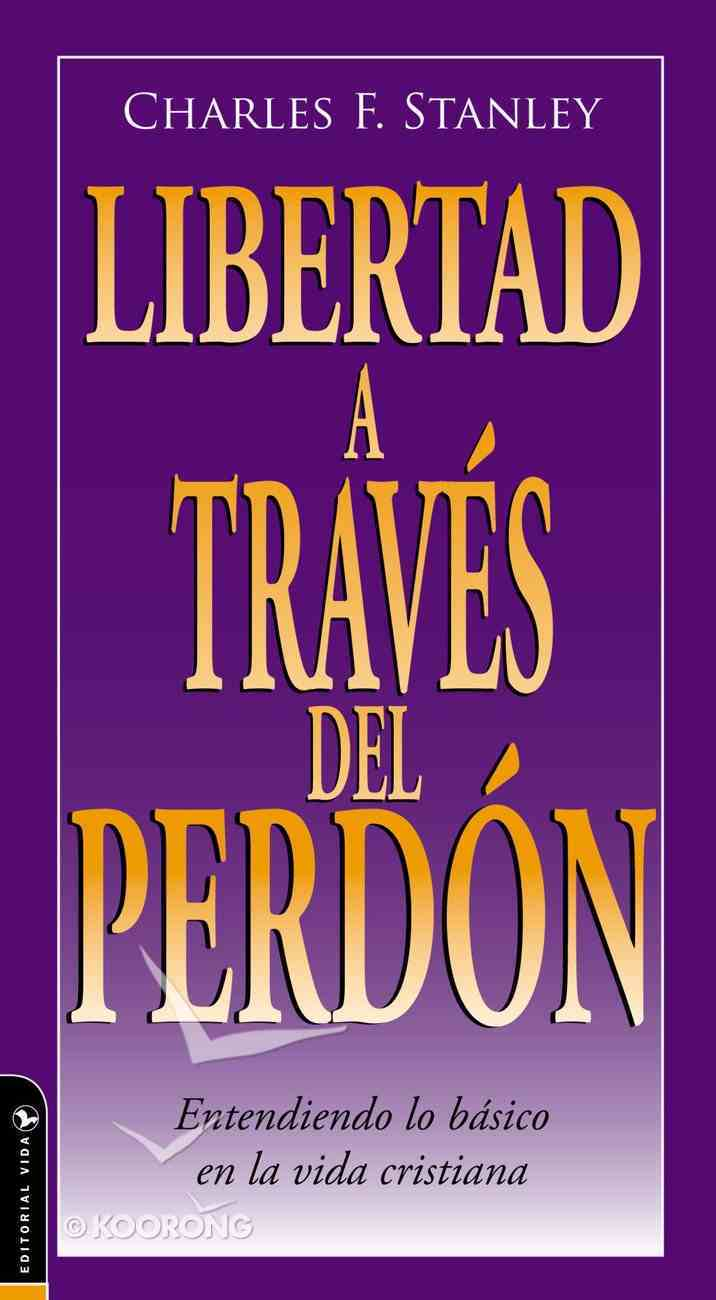 Libertad a Traves Del Person (Freedom Through Forgiveness) Paperback