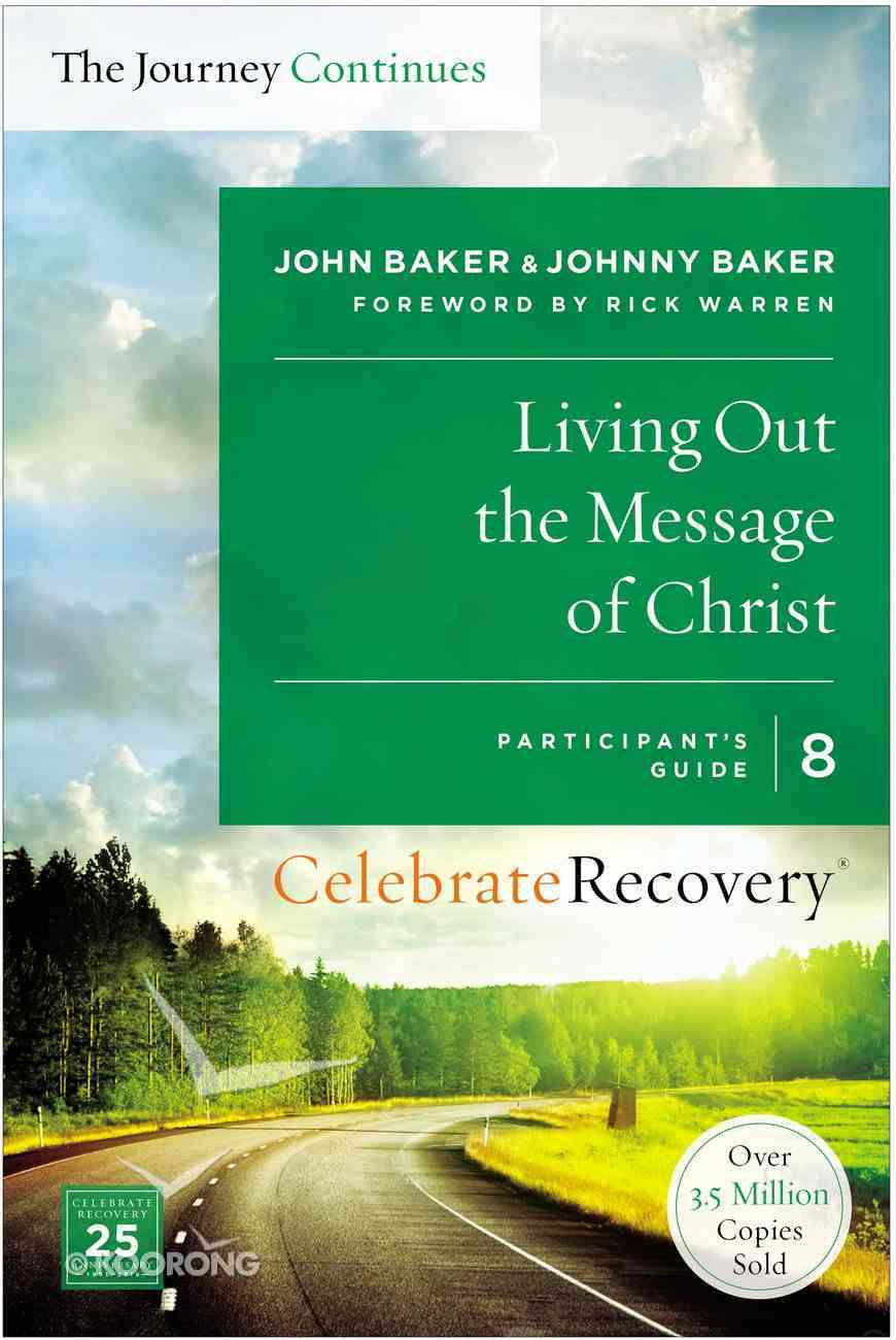 Living Out the Message of Christ (The Journey Continues) (#08 in Celebrate Recovery Participant's Guide Series) Paperback