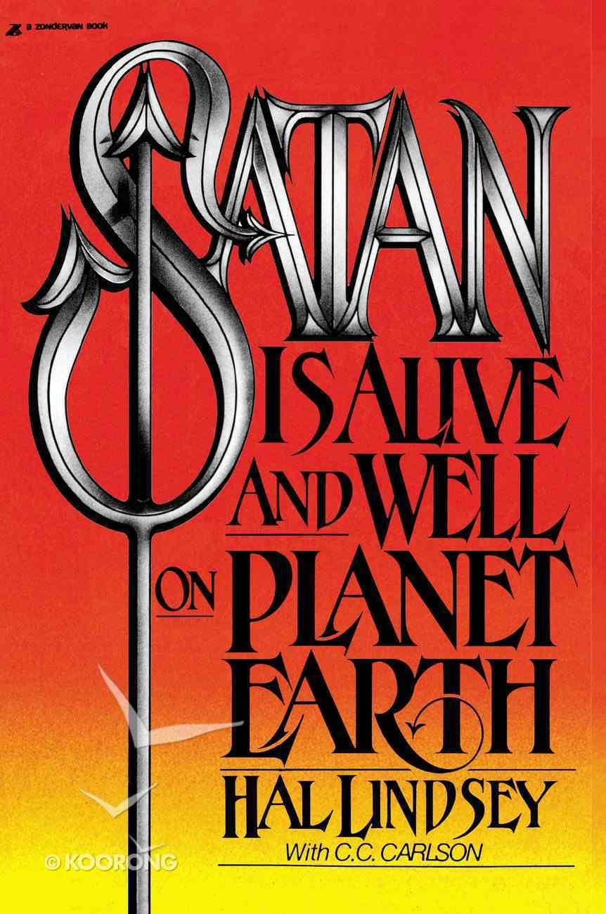 Satan is Alive and Well on Planet Earth Paperback