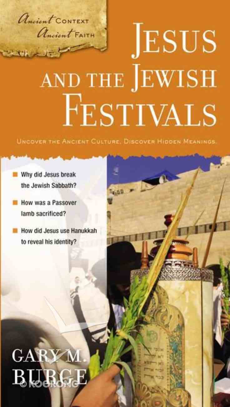 Jesus and the Jewish Festivals (Ancient Context, Ancient Faith Series) Paperback