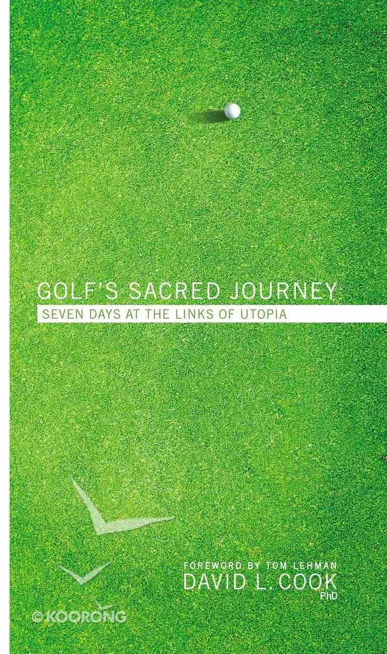 Golf's Sacred Journey: Seven Days At the Links of Utopia (#01 in Golf's Sacred Journey Series) Hardback