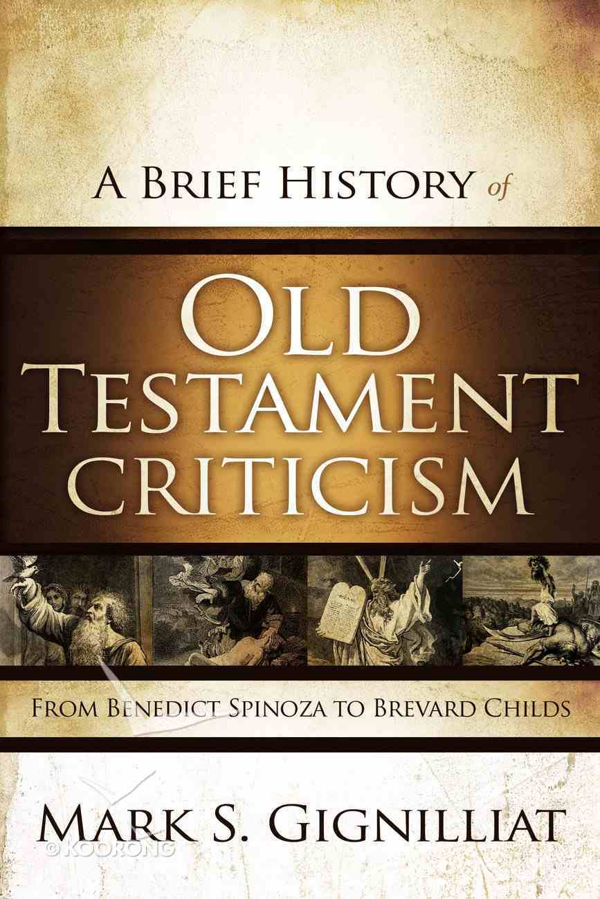 A Brief History of Old Testament Criticism: From Benedict Spinoza to Brevard Childs Paperback