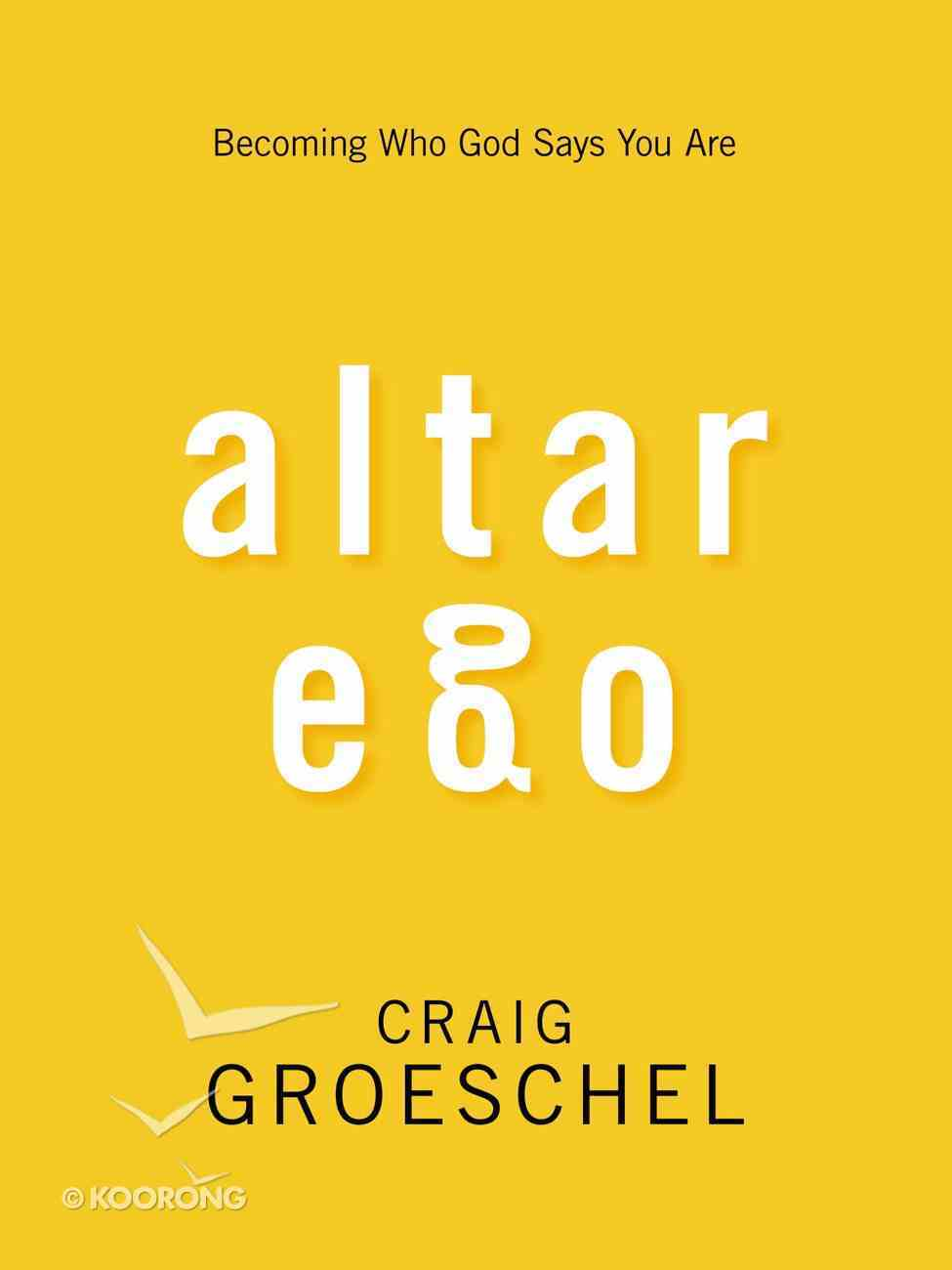 Altar Ego: Becoming Who God Says You Are Paperback