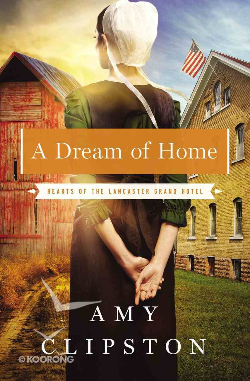 A Dream of Home (#03 in Hearts Of The Lancaster Grand Hotel Series) Paperback