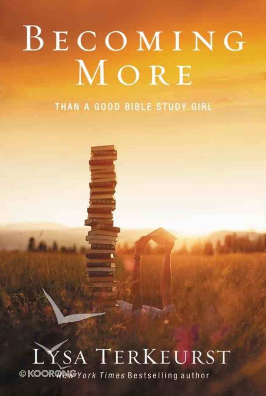 Becoming More Than a Good Bible Study Girl Paperback