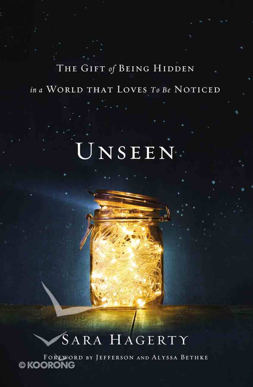 Unseen: The Gift of Being Hidden in a World That Loves to Be Noticed Hardback