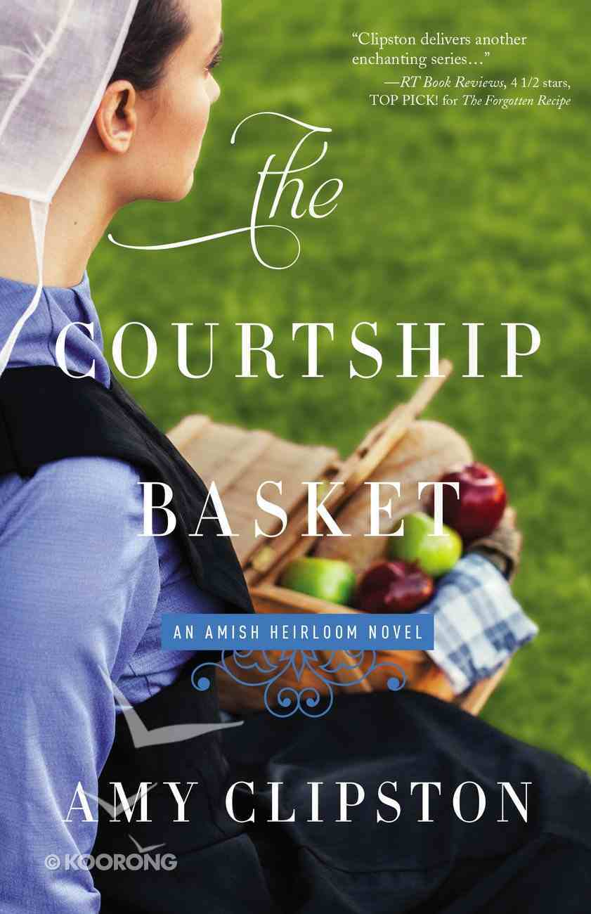 The Courtship Basket (#02 in Amish Heirloom Novel Series) Paperback