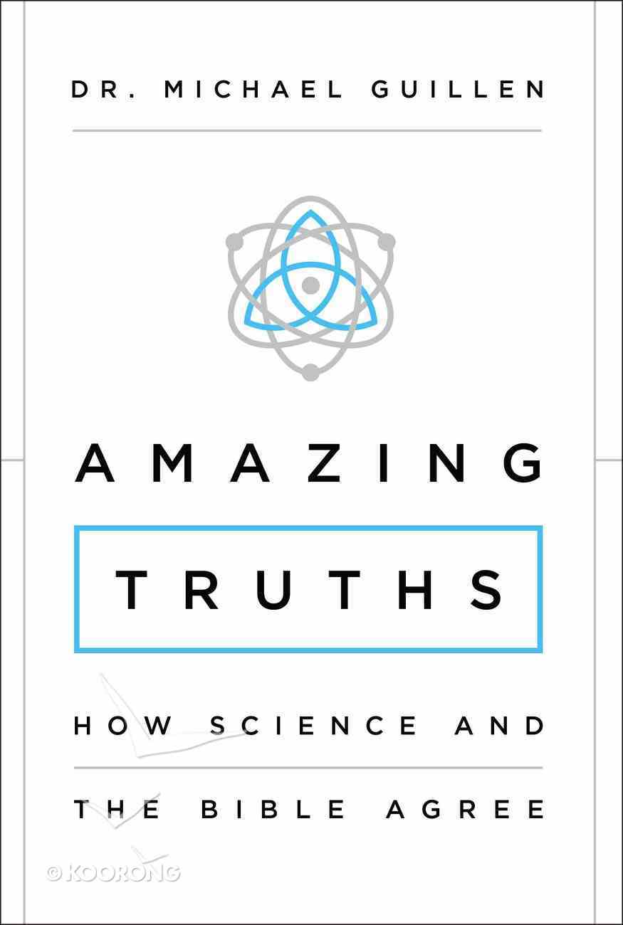 Amazing Truths: How Science and the Bible Agree Paperback