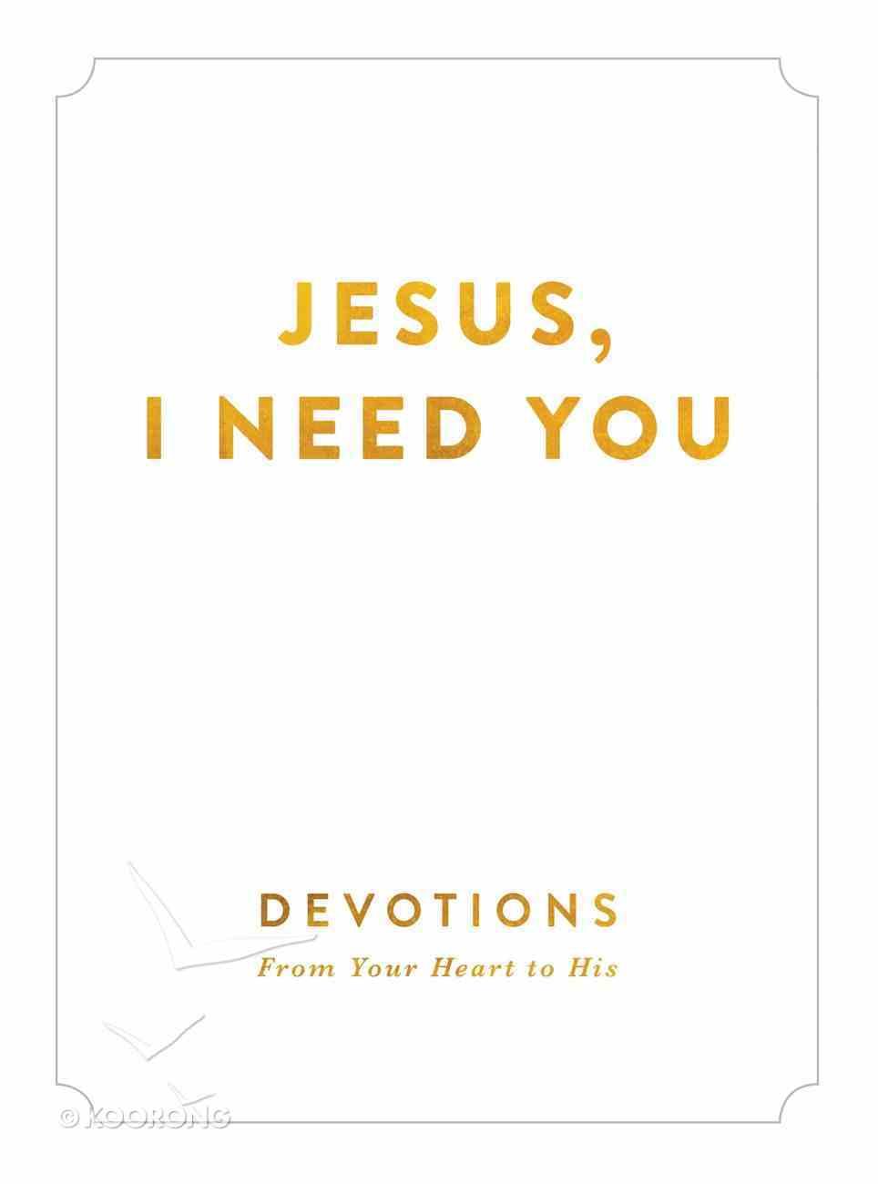 Jesus, I Need You Hardback