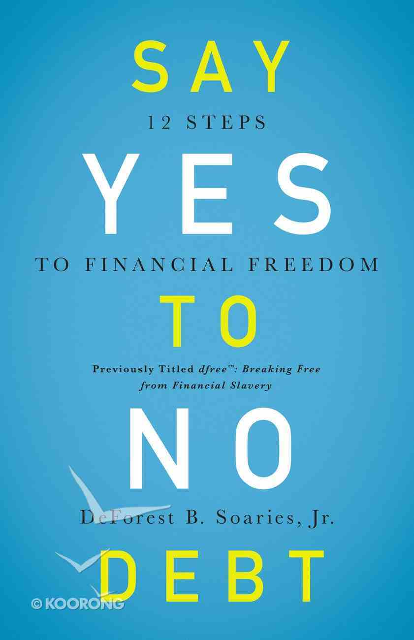 Say Yes to No Debt: 12 Steps to Financial Freedom Paperback