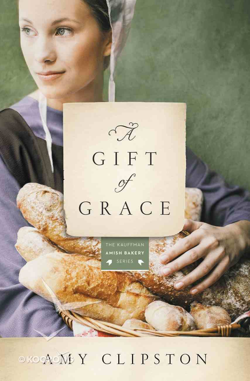 A Gift of Grace (#01 in Kauffman Amish Bakery Series) Paperback