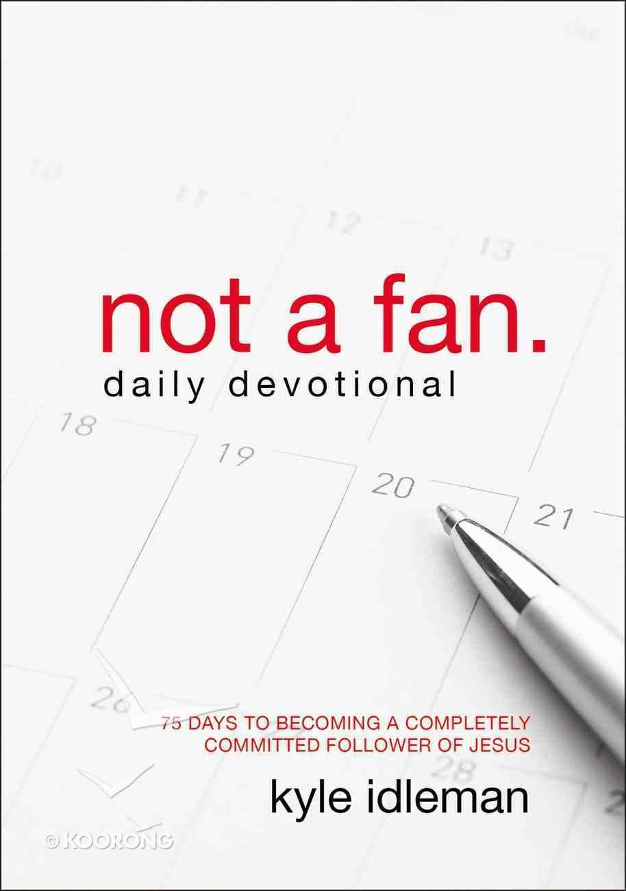 Not a Fan (Daily Devotional) Paperback