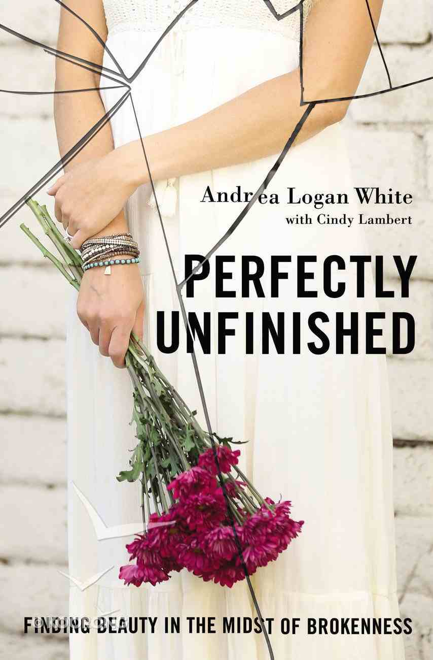 Perfectly Unfinished: Finding Beauty in the Midst of Brokenness Paperback