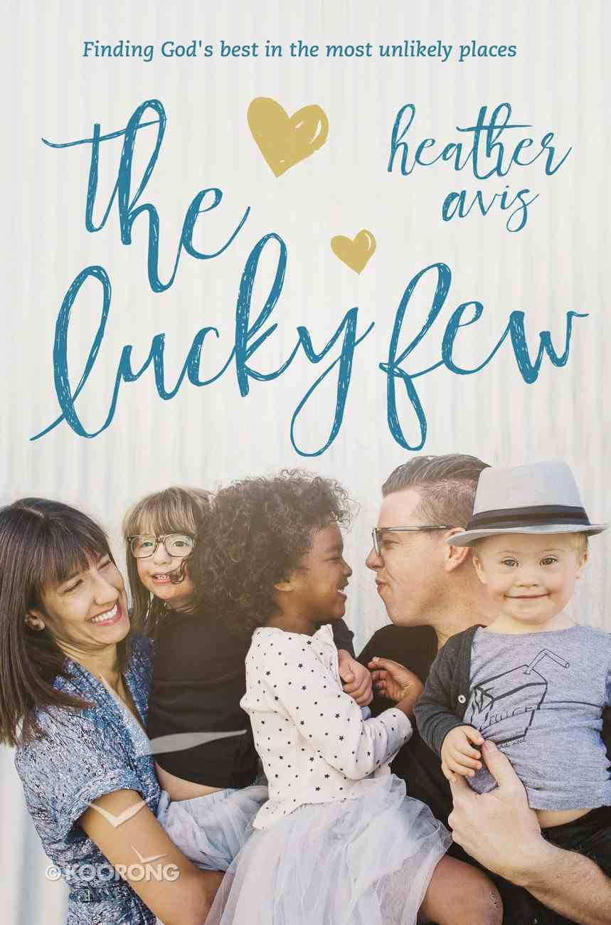 The Lucky Few: Finding God's Best in the Most Unlikely Places Paperback