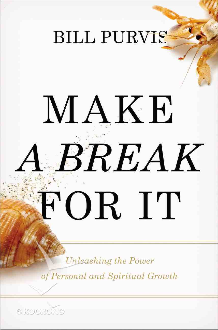 Make a Break For It: Unleashing the Power of Personal and Spiritual Growth Paperback