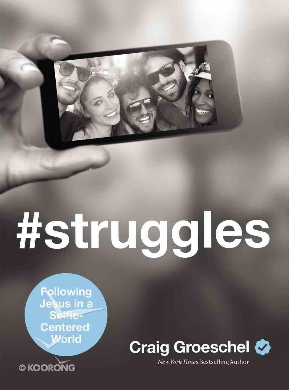 #Struggles: Following Jesus in a Selfie-Centered World Hardback