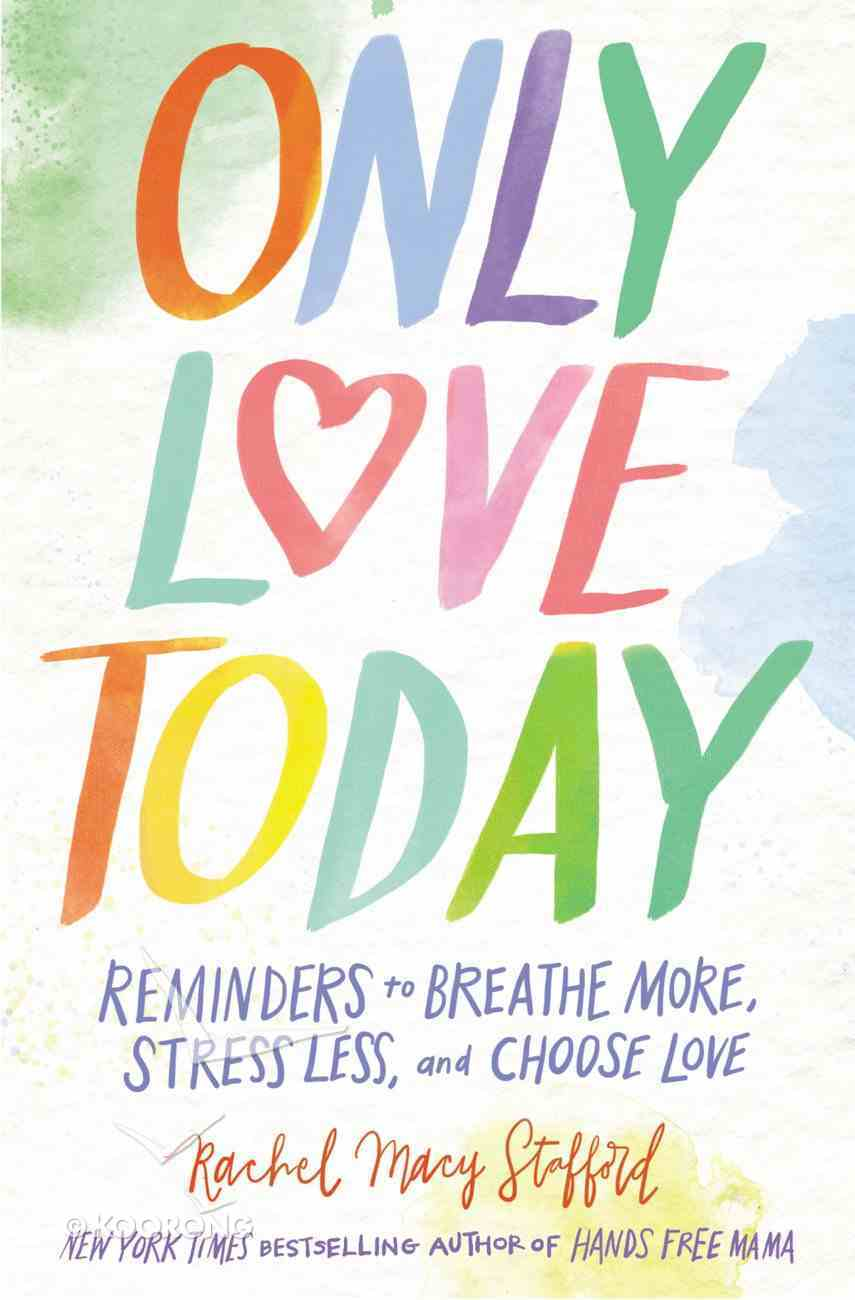 Only Love Today: Reminders to Breathe More, Stress Less, and Choose Love Paperback