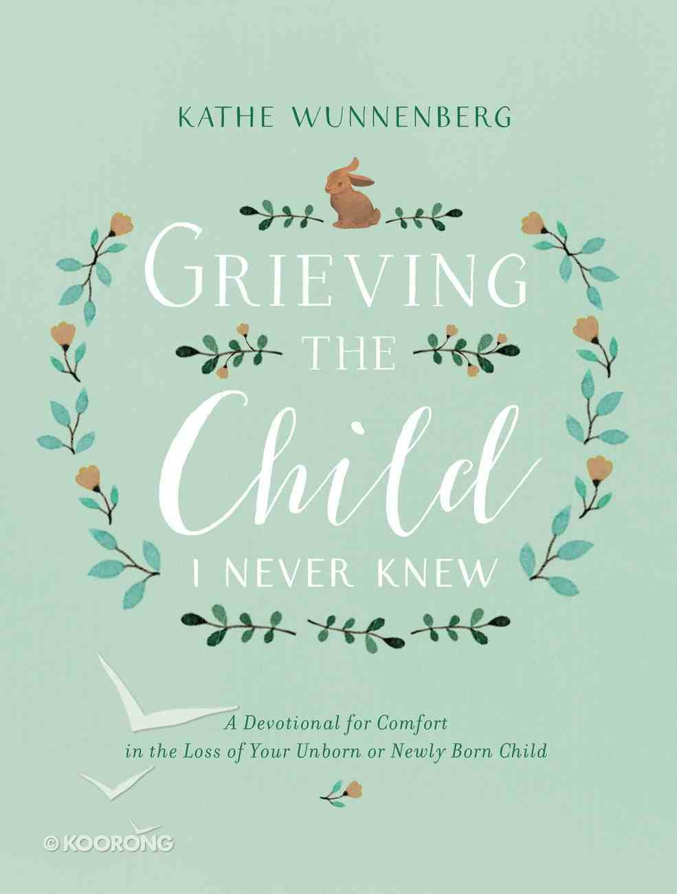 Grieving the Child I Never Knew Hardback