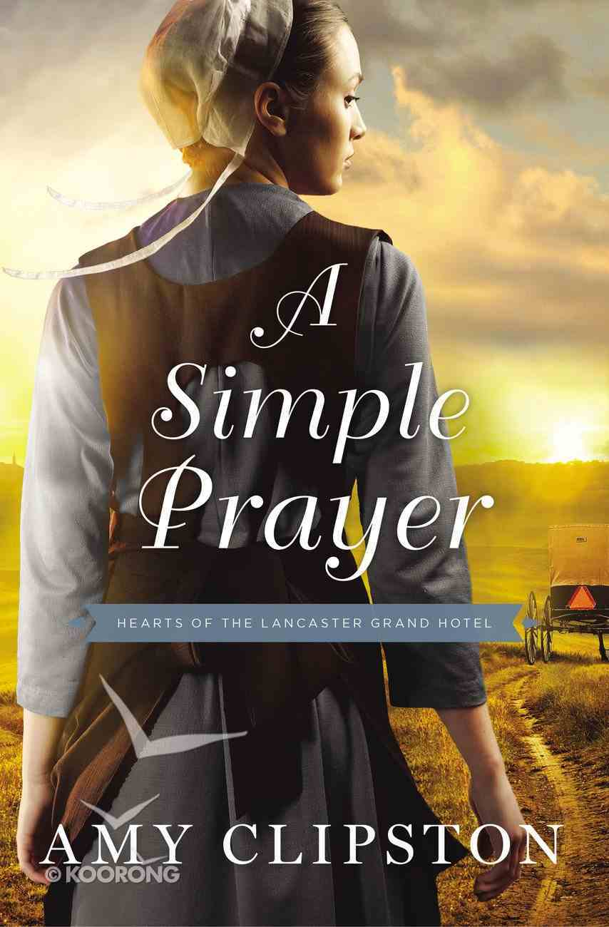 A Simple Prayer (#04 in Hearts Of The Lancaster Grand Hotel Series) Paperback