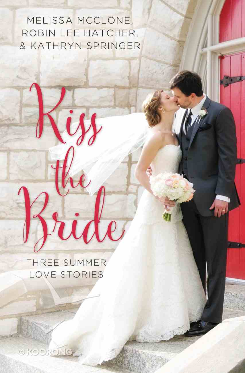 Kiss the Bride: Summer Love Stories (3in1) (Year Of Wedding Story Novella Series) Paperback