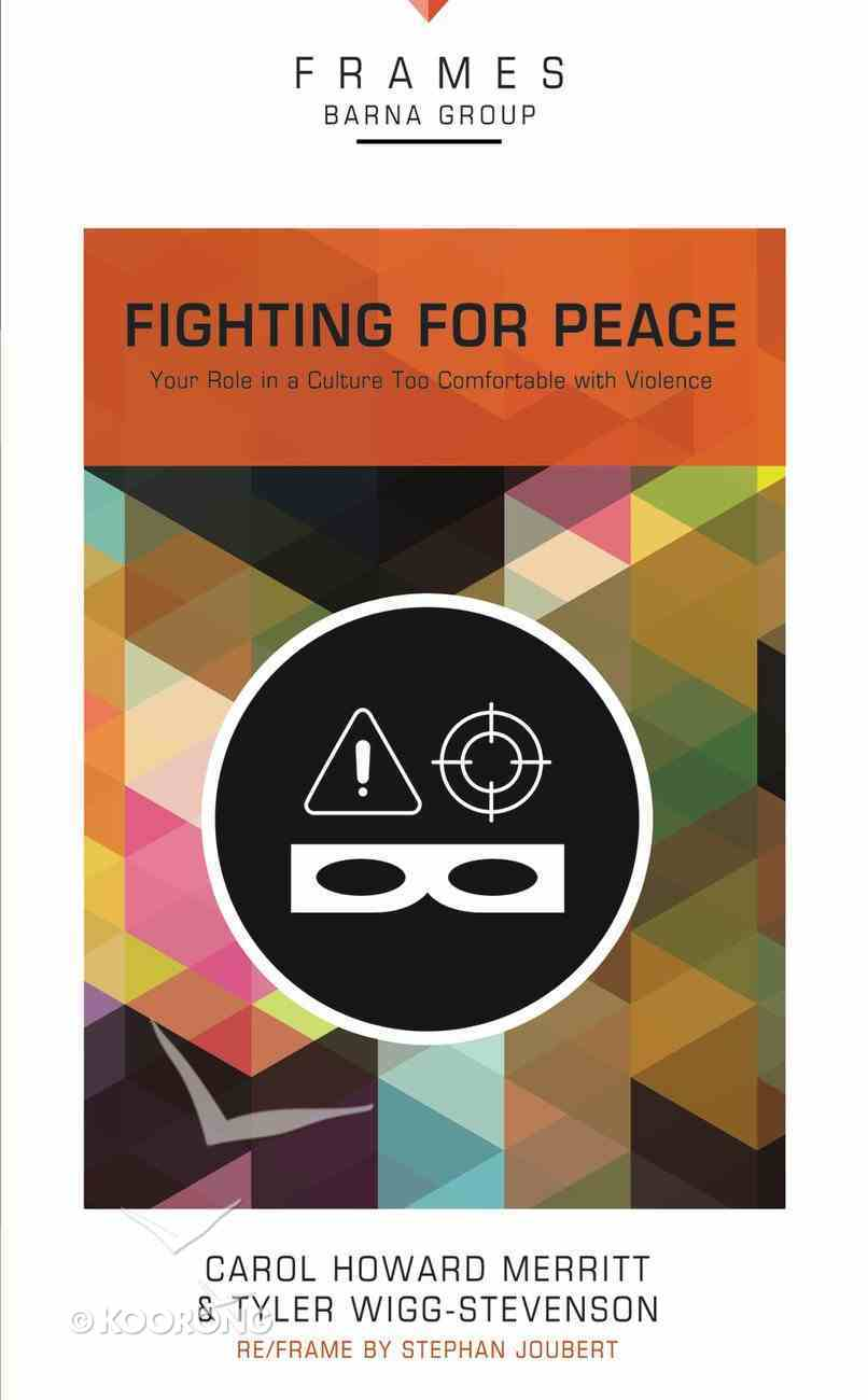 Fighting For Peace (Frames Barna Group Series) Paperback