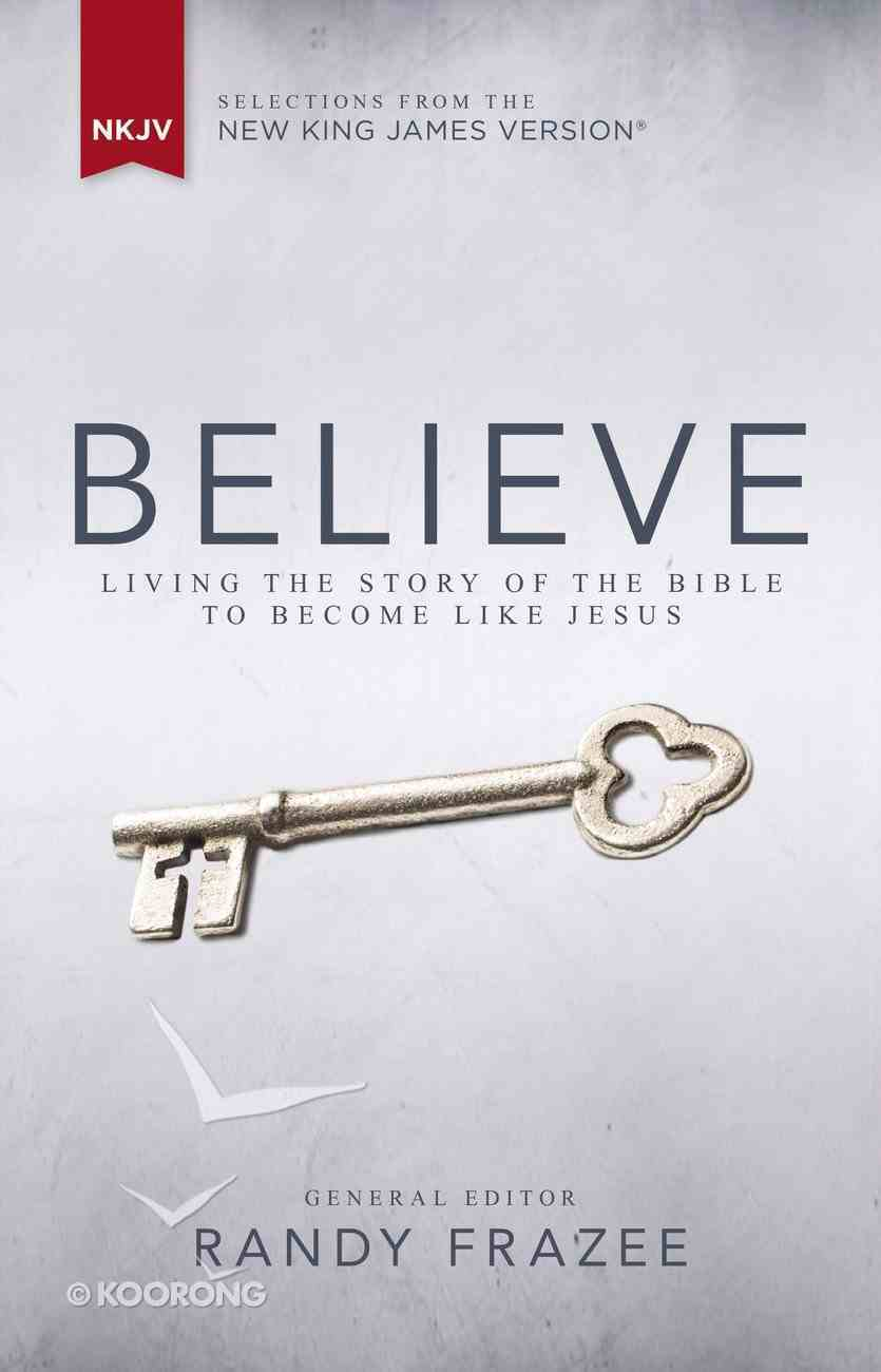 Believe: Living the Story of the Bible to Become Like Jesus (Nkjv) Hardback