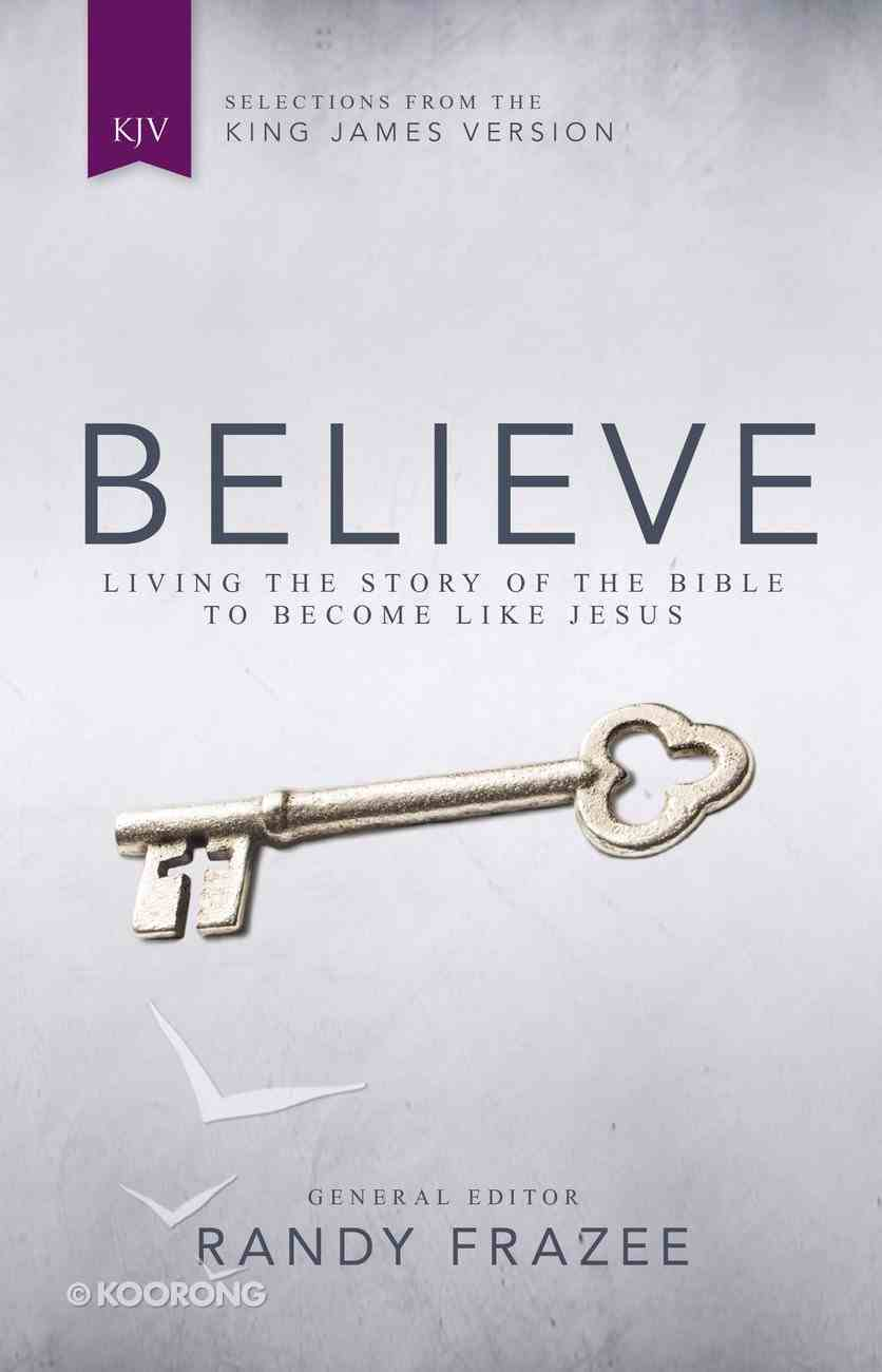 Believe: Living the Story of the Bible to Become Like Jesus (Kjv) Hardback