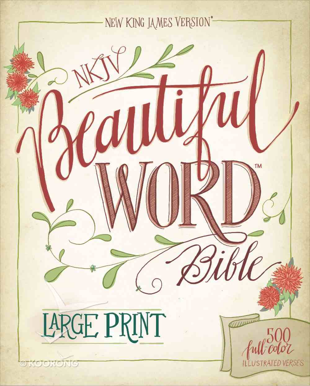 NKJV Beautiful Word Bible Large Print 500 Full-Color Illustrated Verses (Red Letter Edition) Hardback