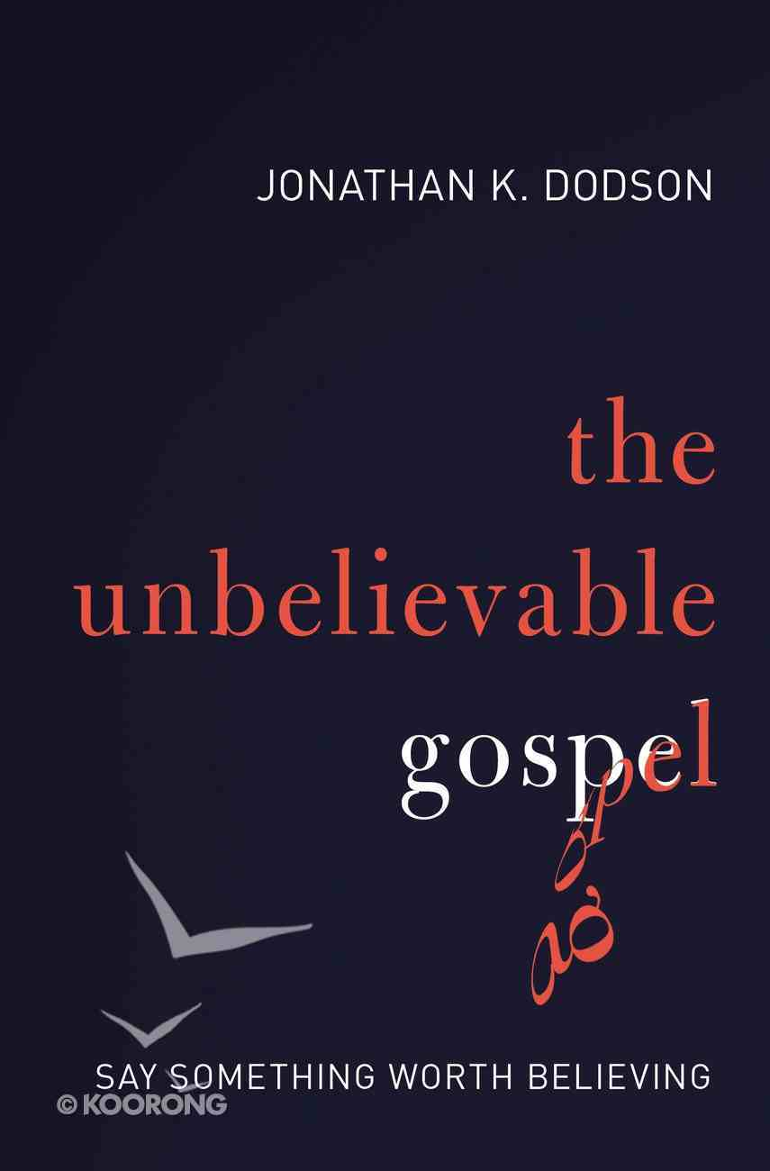 The Unbelievable Gospel Paperback