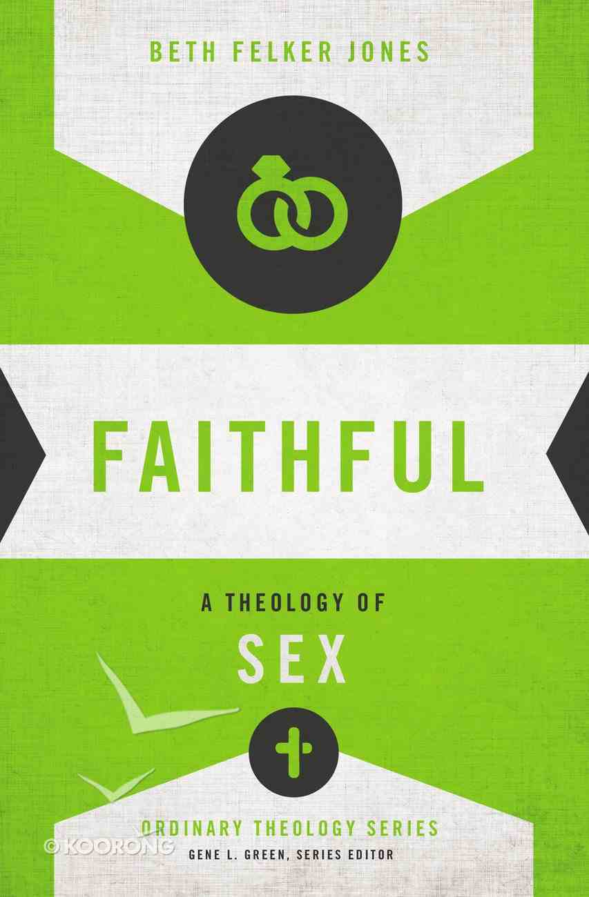 Faithful: A Theology of Sex (Zondervan's Ordinary Theology Series) Paperback
