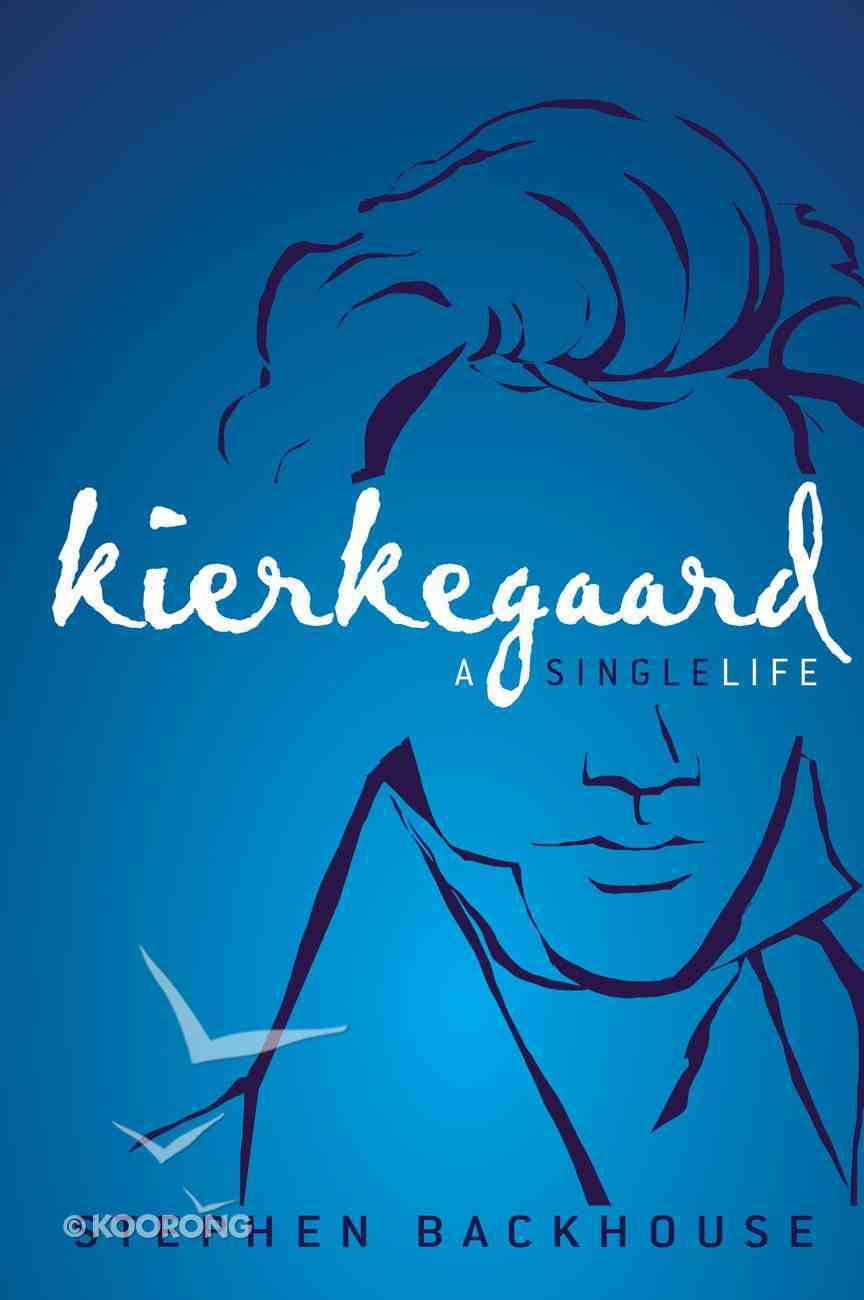 Kierkegaard: A Single Life Hardback